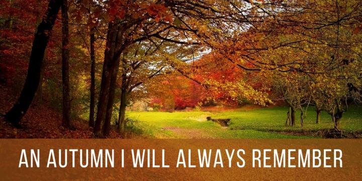 An Autumn I will AlwaysRemember