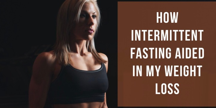 How Intermittent Fasting Aided In My Weight Loss