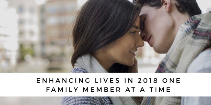 Enhancing Lives in 2018 One Family Member At ATime