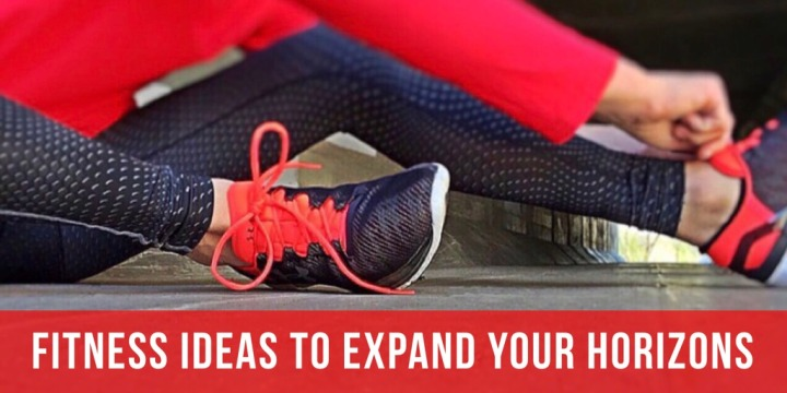Fitness Ideas To Expand Your Horizons