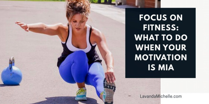 Focus On Fitness: What To Do When Your Motivation IsMIA