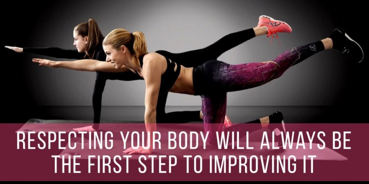Respecting Your Body Will Always Be The First Step To Improving It