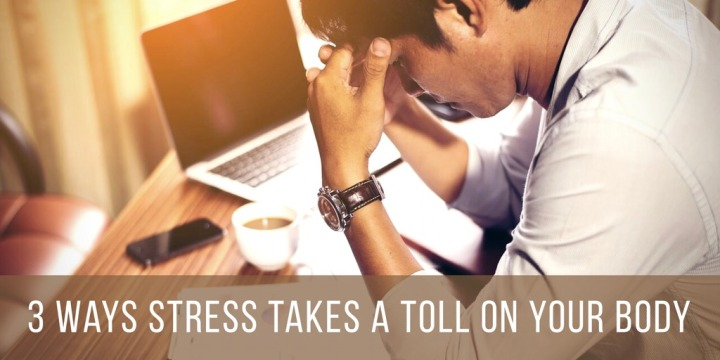 3 Ways Stress Takes A Toll On YourBody
