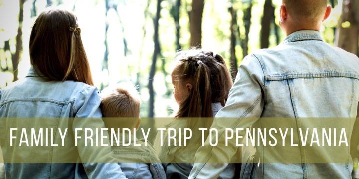 Family Friendly Trip ToPennsylvania