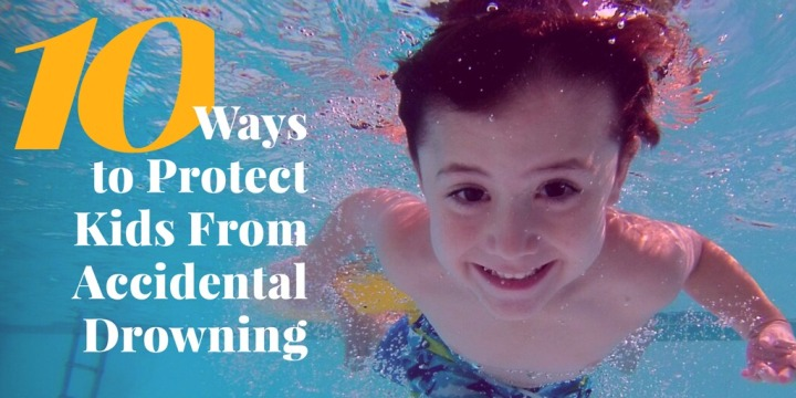 10 Ways to Protect Kids From Accidental Drowning