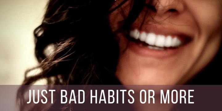 Just Bad Habits orMore