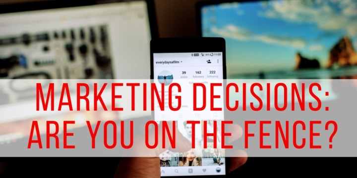 MARKETING DECISIONS: ARE YOU ON THEFENCE?