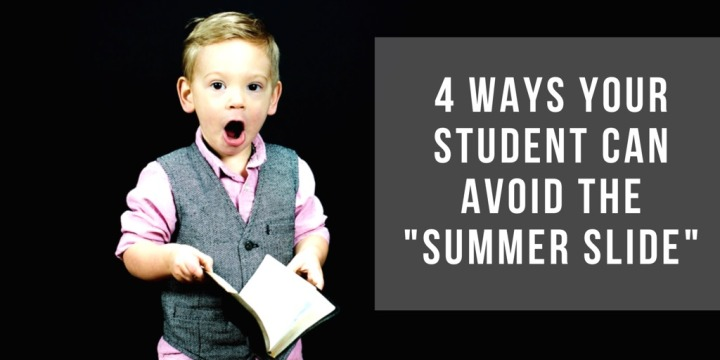 """4 Ways Your Student Can Avoid the """"SummerSlide"""""""