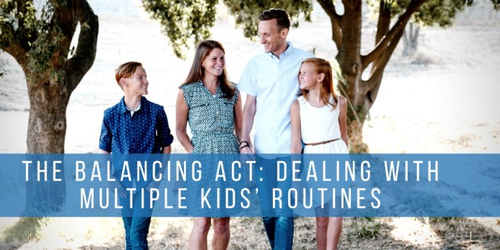 The Balancing Act: Dealing With Multiple Kids'Routines