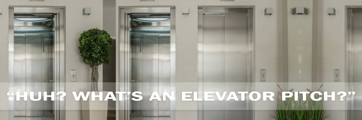 """""""HUH? WHAT'S AN ELEVATORPITCH?"""""""